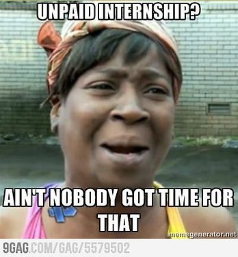 Being recently unemployed, this is all I see...can i get a paid internship!!!