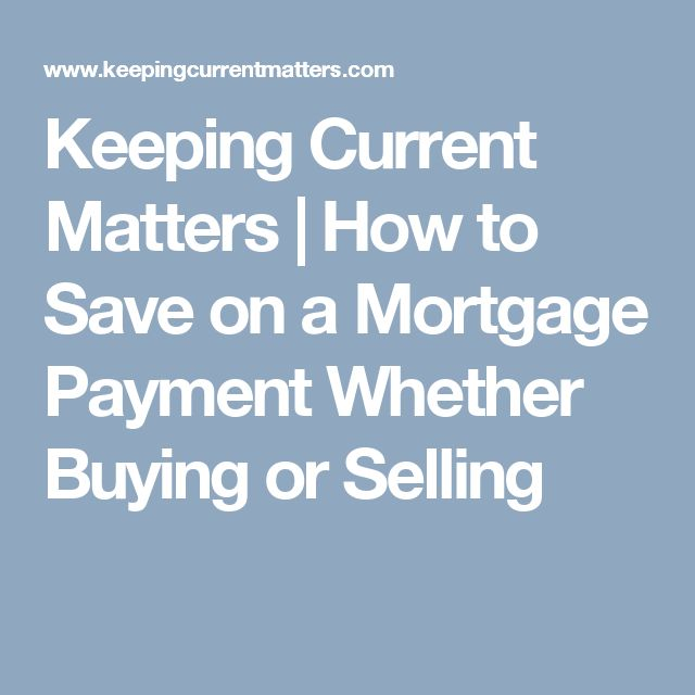 Keeping Current Matters |   How to Save on a Mortgage Payment Whether Buying or Selling