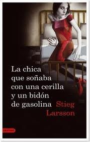 Stieg Larsson la chica que soñaba con una cerilla y un bidon de gasolina..