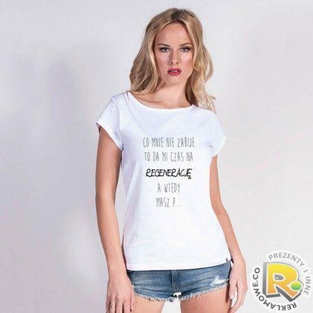 Koszulka z tekstem ''Co mnie nie zabije to da mi czas na regenerację, a wtedy masz p...''.  https://goo.gl/XLjtvT  #koszulka #koszulki #tshirt #pomysl