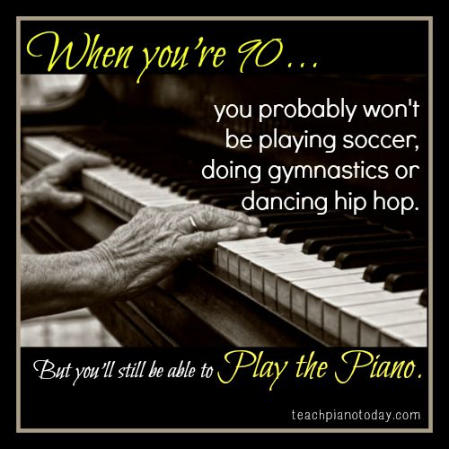 Piano is a life-long gift! www.teachpianotoday.com #piano #pianoteaching #quotes