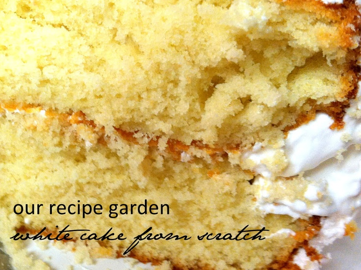 OUR RECIPE GARDEN: White Cake {from scratch}. Trying tonight 8/8/13, so far batter is extremely nummy :)