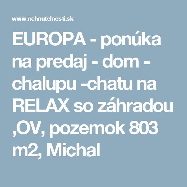 EUROPA - ponúka na predaj - dom - chalupu -chatu na RELAX so záhradou ,OV, pozemok 803 m2, Michal