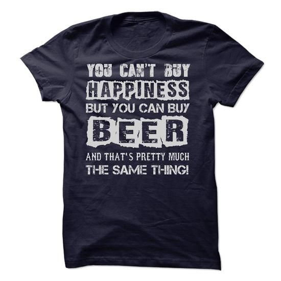 YOU CANT BUY HAPPINESS, BUT YOU CAN BUY BEER T Shirts, Hoodie