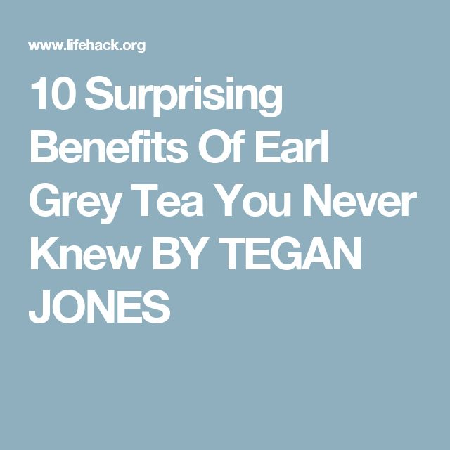 10 Surprising Benefits Of Earl Grey Tea You Never Knew BY TEGAN JONES