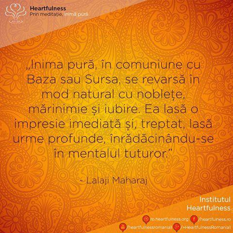 """""""Inima pură, în comuniune cu Baza sau Sursa, se revarsă în mod natural cu noblețe, mărinimie și iubire. Ea lasă o impresie imediată și, treptat, lasă urme profunde, înrădăcinându-se în mentalul tuturor."""" ~ Lalaji Maharaj #heartfulness #cunoaste_cu_inima #hfnro Google+"""