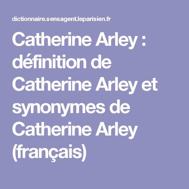 Catherine Arley : définition de Catherine Arley et synonymes de Catherine Arley (français)