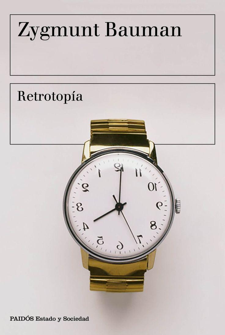 Retrotopía / Zygmunt Bauman.     Paidós, 2017