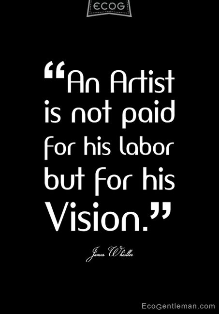 James Whistler Quotes About Artist   An Artist Is Not Paid For His Labor But