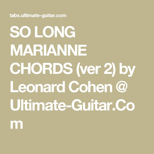 SO LONG MARIANNE CHORDS (ver 2) by Leonard Cohen @ Ultimate-Guitar.Com