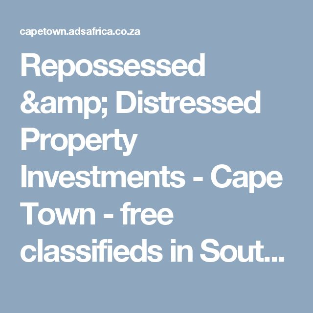 Repossessed & Distressed Property Investments - Cape Town - free classifieds in South Africa