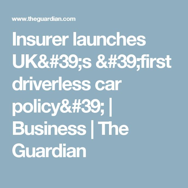Insurer launches UK's 'first driverless car policy' | Business | The Guardian