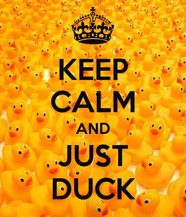 (8) KEEP CALM AND JUST DUCK - KEEP CALM AND CARRY ON Image Generator