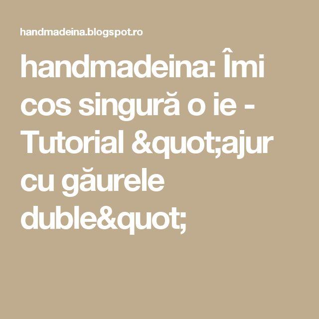 """handmadeina: Îmi cos singură o ie - Tutorial """"ajur cu găurele duble"""""""