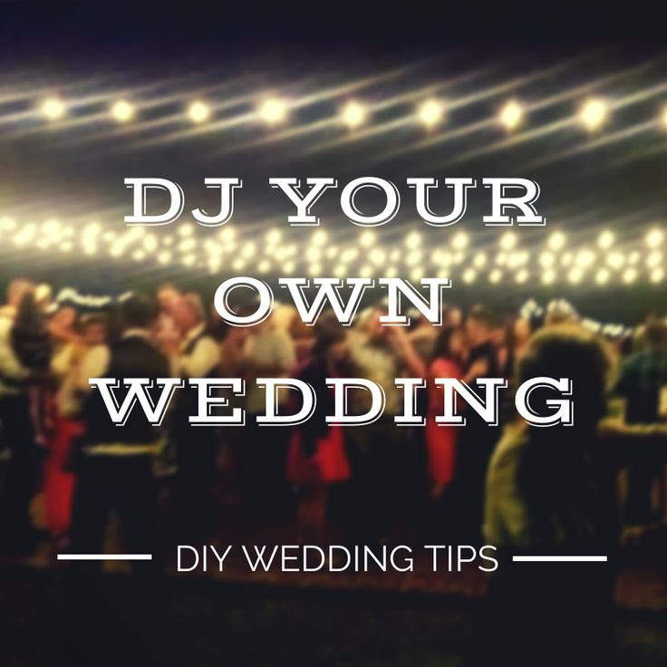 dj your own wedding diy wedding tips