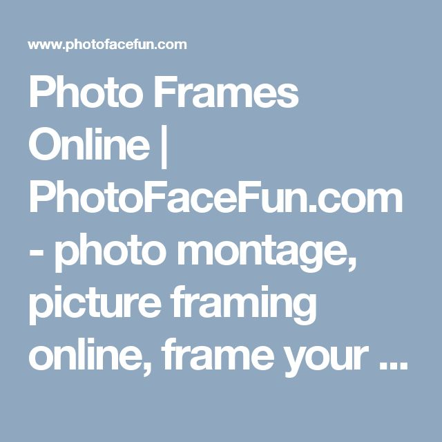 photo frames online photofacefuncom photo montage picture framing online frame