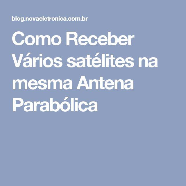 Como Receber Vários satélites na mesma Antena Parabólica