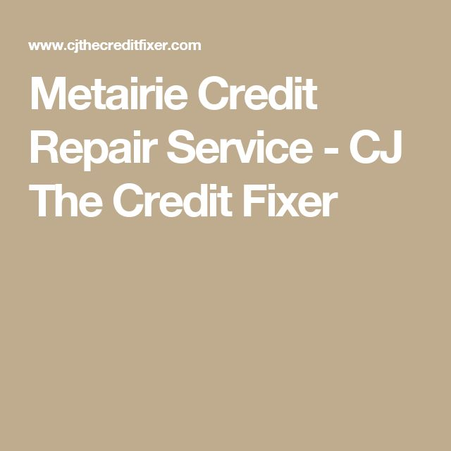Metairie Credit Repair Service - CJ The Credit Fixer