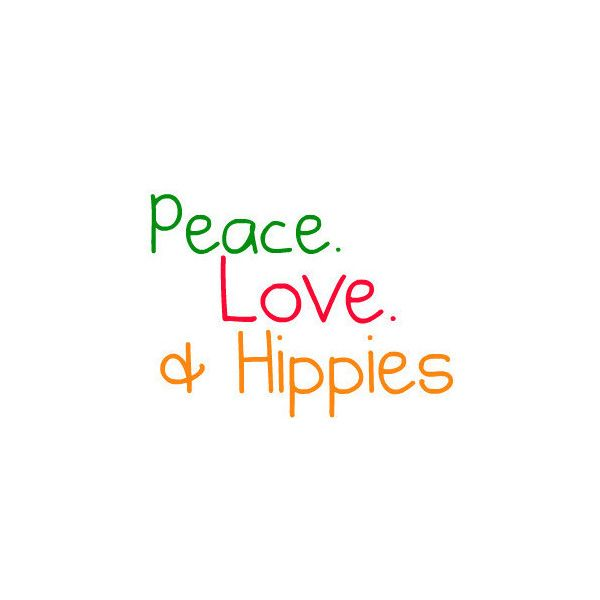 Peace. Love & Hippies Quote Mad By SydneyStyle ❤ liked on Polyvore