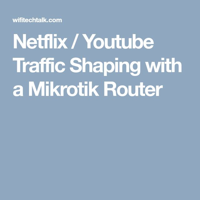 Netflix / Youtube Traffic Shaping with a Mikrotik Router