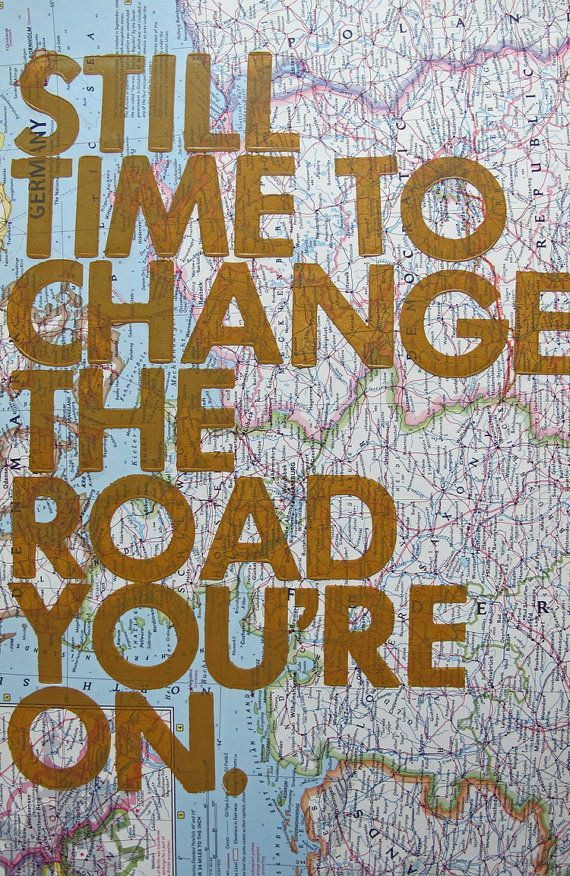 Employée Motivation Quotes- Still Time To Change the Road Youre On/ Letterpress on Vintage Atlas Page