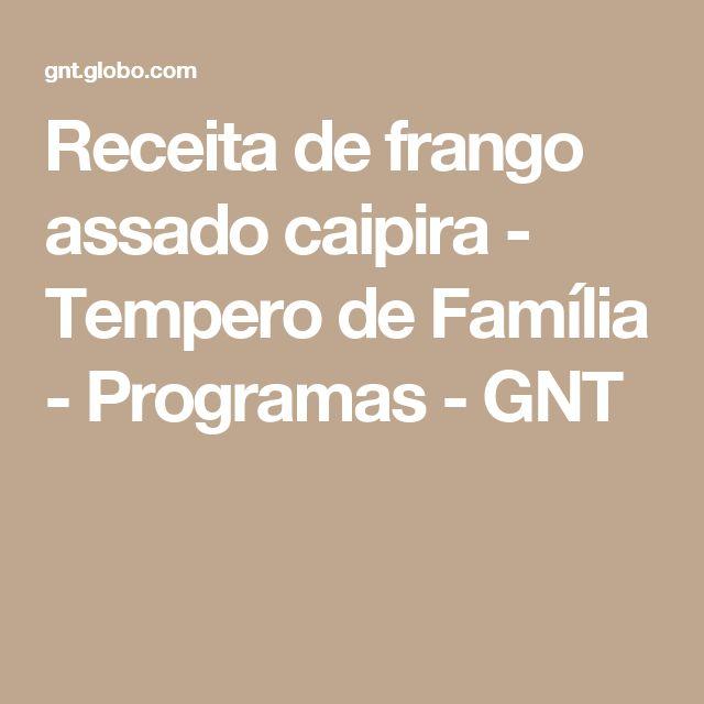 Receita de frango assado caipira - Tempero de Família - Programas - GNT