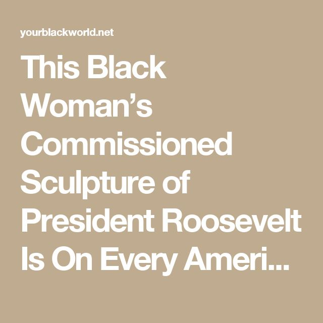 This Black Woman's Commissioned Sculpture of President Roosevelt Is On Every American Dime - Your Black World