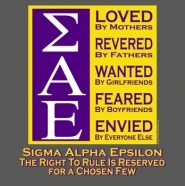 """The right to rule is reserved for a chosen few...."" Sigma Alpha Epsilon - maybe paint on the side of a cooler?"