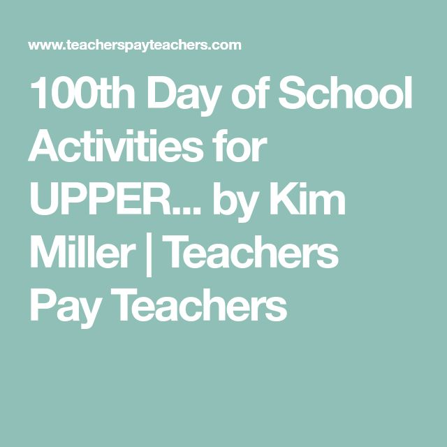 100th Day of School Activities for UPPER... by Kim Miller | Teachers Pay Teachers