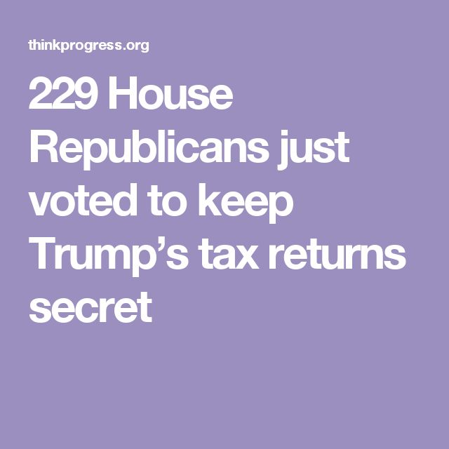 229 House Republicans just voted to keep Trump's tax returns secret