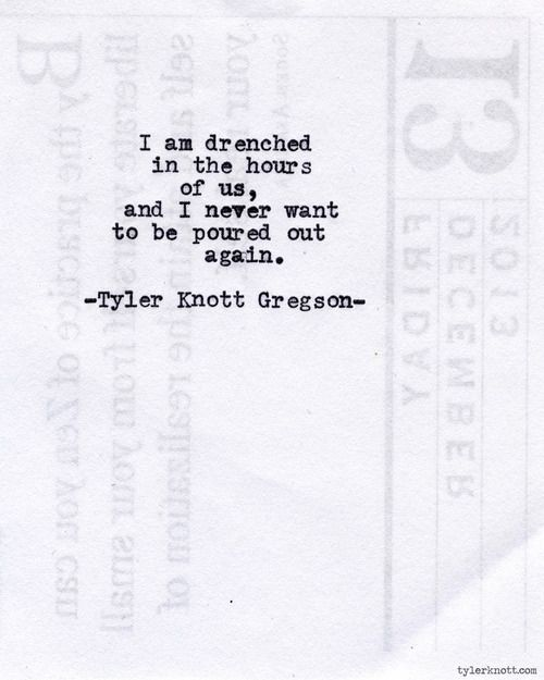I am drenched in the hours of us... Typewriter Series #639, by Tyler Knott Gregson.