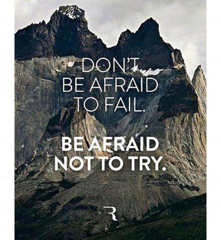 Ne sois pas effrayée de rater. Sois effrayée de ne pas avoir osé.