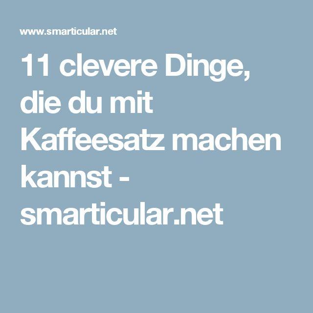 11 clevere Dinge, die du mit Kaffeesatz machen kannst - smarticular.net