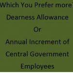 D.A increase is almost 7% t0 8% and happened twice in a year. So the monetary benefit is more in the increase of Dearness Allowance than annual increment