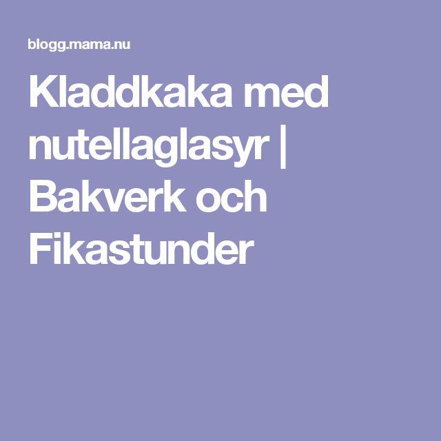 Kladdkaka med nutellaglasyr   Bakverk och Fikastunder