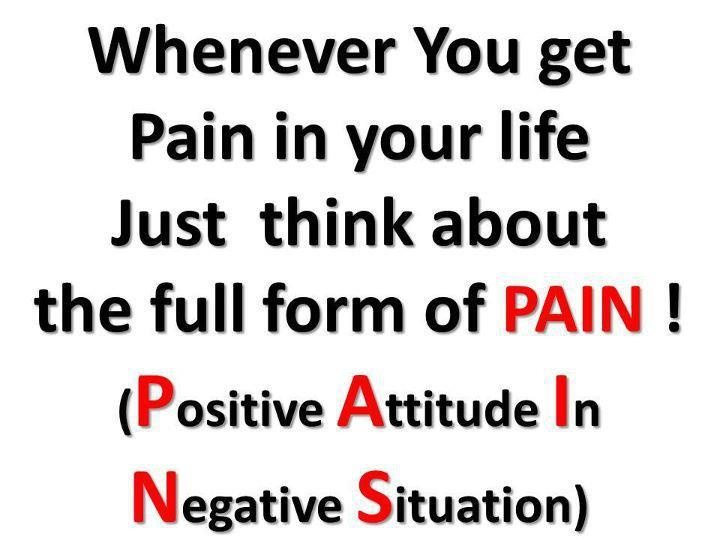 PAIN = Positive Attitude In Negative Situation: Sayings, Life, Quotes, Pain, Thought, Inspirational, Positive Attitude