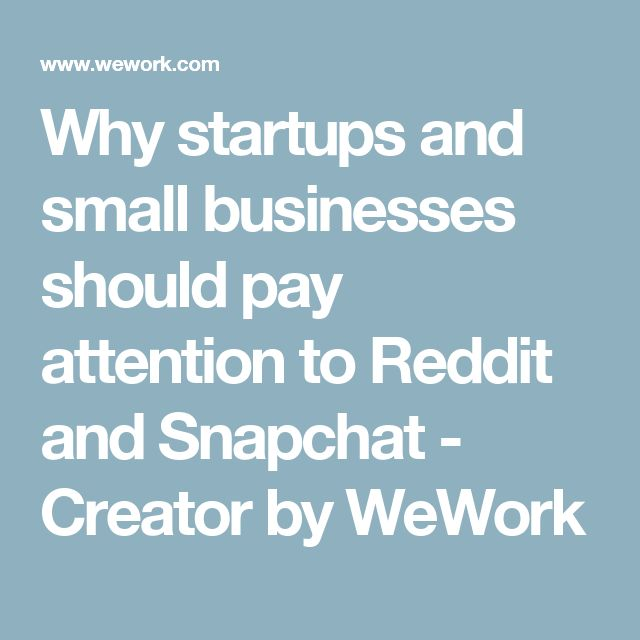 Why startups and small businesses should pay attention to Reddit and Snapchat - Creator by WeWork