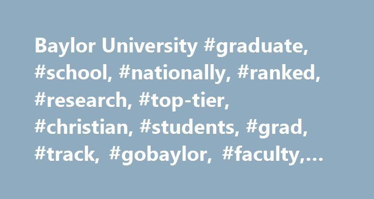 Baylor University #graduate, #school, #nationally, #ranked, #research, #top-tier, #christian, #students, #grad, #track, #gobaylor, #faculty, #staff http://maryland.remmont.com/baylor-university-graduate-school-nationally-ranked-research-top-tier-christian-students-grad-track-gobaylor-faculty-staff/  # Admissions ADMISSIONS ANNOUNCEMENT Applicants applying to the US Army-Baylor University entry-level physical therapist education program will apply online using the PTCAS application opens July…