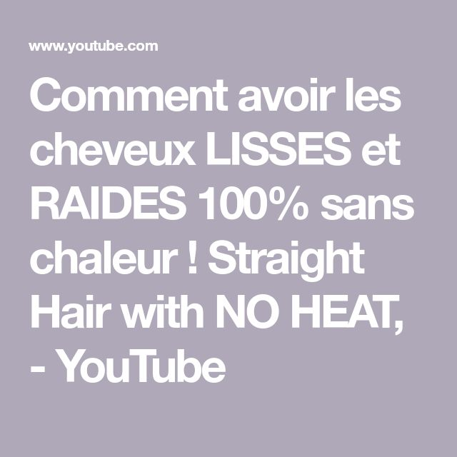 Comment avoir les cheveux LISSES et RAIDES 100% sans chaleur ! Straight Hair with NO HEAT, – YouTube