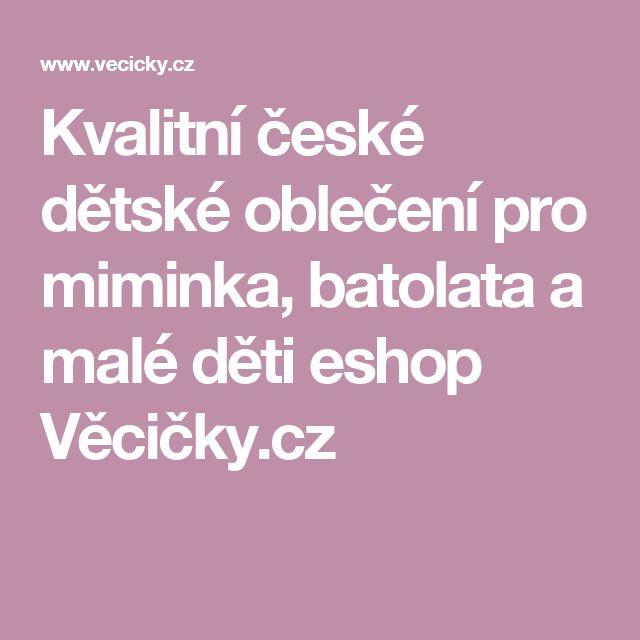 Kvalitní české dětské oblečení pro miminka, batolata a malé děti eshop Věcičky.cz