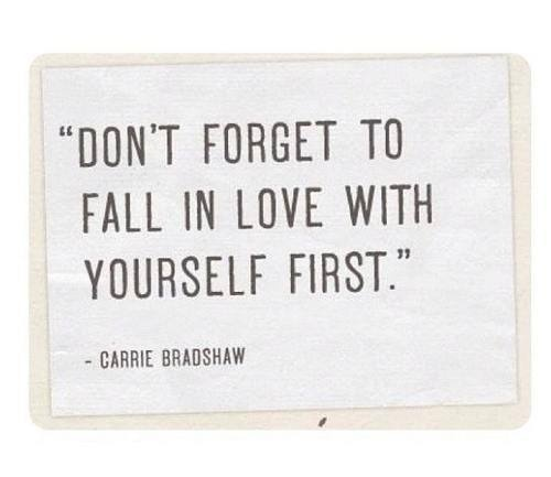 Carrie Bradshaw - Don't Forget to Fall in Love with Yourself First #Quote #Quotes #Citations