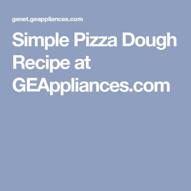 Simple Pizza Dough Recipe at GEAppliances.com