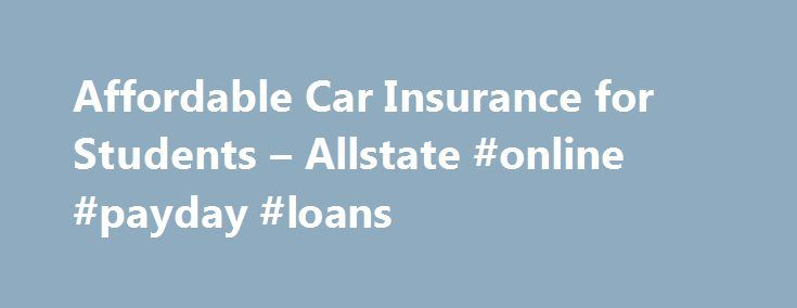 Affordable Car Insurance for Students – Allstate #online #payday #loans http://insurance.remmont.com/affordable-car-insurance-for-students-allstate-online-payday-loans/  #affordable car insurance # Affordable Car Insurance Options for College Students Updated: October 2015 It is possible to get a good auto insurance plan if you're a college student. You just have to know how to look and what to look for. Far beyond simply signing up for the plan that is the cheapest, you […]The post…