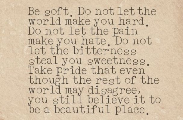 Great #words to live by.    -- #quote #inspirational #shaymitchell #pll: Remember This, Life, Quotes, Besoft, Kurtvonnegut, Be Soft, Beautiful Places, Kurt Vonnegut, The World