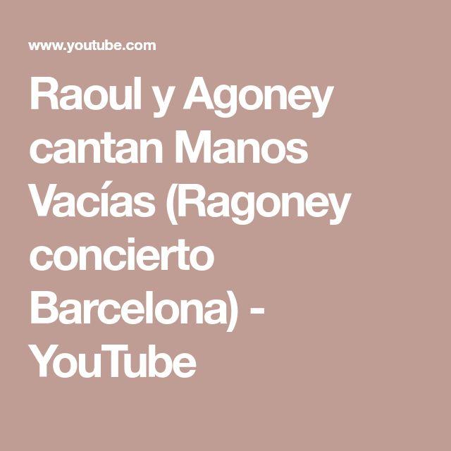 Raoul y Agoney cantan Manos Vacías (Ragoney concierto Barcelona) - YouTube