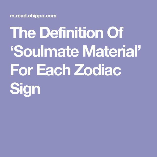 The Definition Of 'Soulmate Material' For Each Zodiac Sign