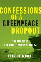 Confessions of a Greenpeace Dropout by Patrick Moore