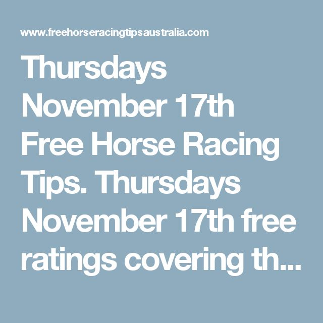 Thursdays November 17th Free Horse Racing Tips.  Thursdays November 17th free ratings covering the 1st 3 races at each & every race meeting... will be available immediately below on this page starting from half an hour before the 1st scheduled race of the day on this Thursday the 17th so please check back here then. And if you would like to get every rating everyday then simply join us & become a member and unlock every race for yourself today.