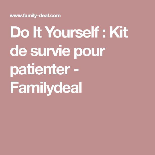 Do It Yourself : Kit de survie pour patienter - Familydeal