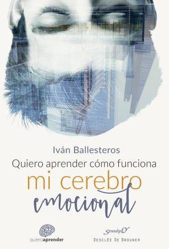 Quiero aprender cómo funciona mi cerebro emocional (Iván Ballesteros): El cerebro humano es uno de los campos más activos… #Libros #avances